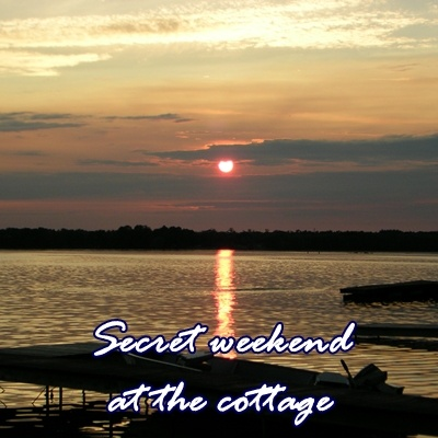 Secret weekend a the cottage