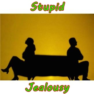 Stupid jealousy